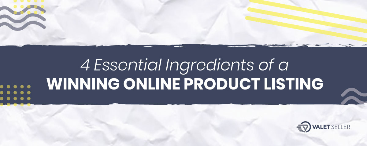 4 Essential Ingredients Of A Winning Online Product Listing