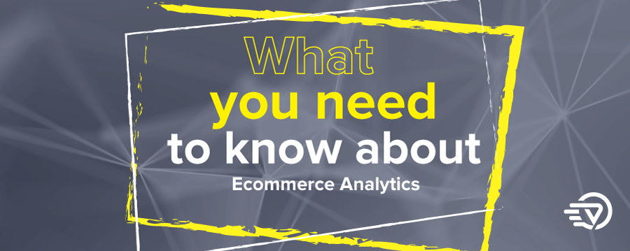 What you need to know about Ecommerce Analytics