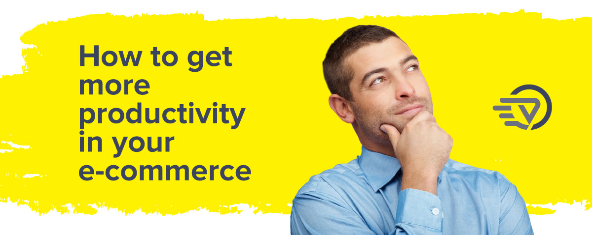 How to get more productivity in your e-commerce