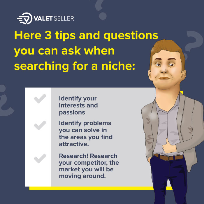 Here 3 tips and questions you can ask when searching for a niche: