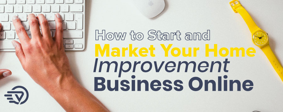 Start and Market Your Home Improvement Business Online