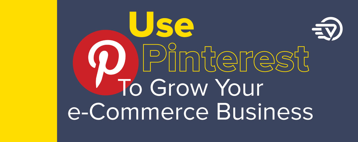 Use Pinterest To Grow Your e-Commerce Business.