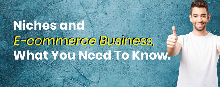 Niches and E-commerce Business